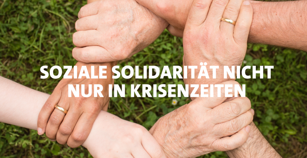 Soziale Solidarität nicht nur in Krisenzeiten